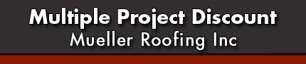 Multiple Project Discount - Mueller Roofing Inc