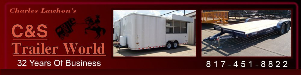 Trailers Fort Worth, TX - Charles Lawhon's C&S Trailer World