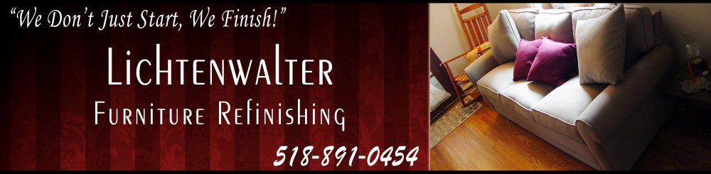 Furniture Refinishing - Saranac Lake, NY - Lichtenwalter Furniture Refinishing