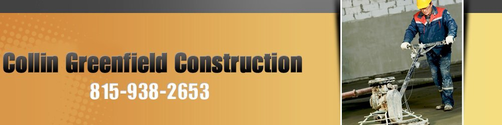 Construction Contractor - Baileyville, IL - Collin Greenfield Construction