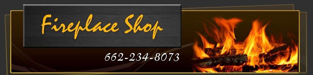 Fireplace Store - Oxford, MS - Fireplace Shop