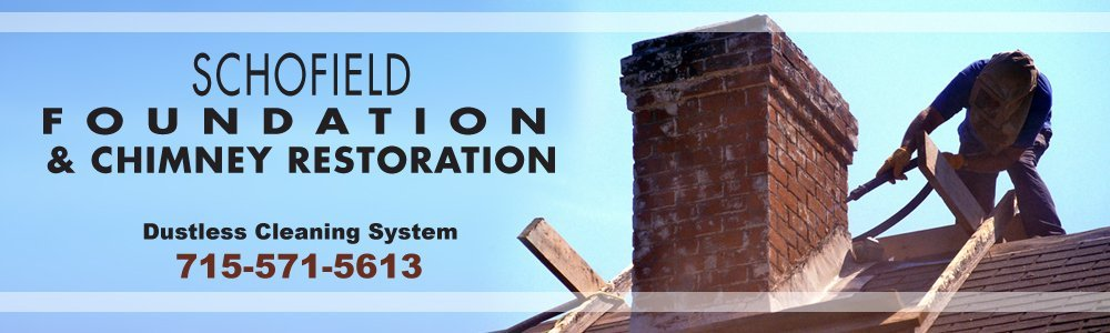 Chimney Restoration - Schofield, WI - Schofield Foundation & Chimney Restoration
