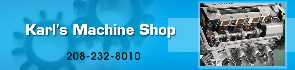 Machine Shop Service - Pocatello, ID - Karl's Machine Shop