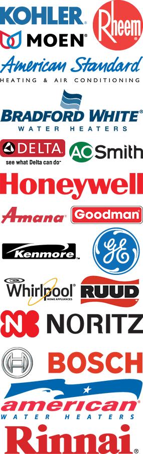 Kohler | Moen | American Standard | Rheem | Bradford White | A.O. Smith | Amana | Goodman | Honeywell | Delta | BOSCH | Kenmore | Whilpool | American Water Heaters | RUUD | General Electric (GE) | Noritz | Rinnai