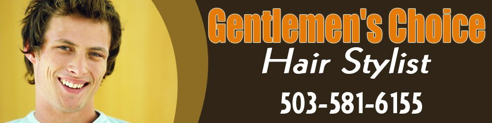 Barber  - Salem, OR - Gentlemen's Choice Hair Stylist