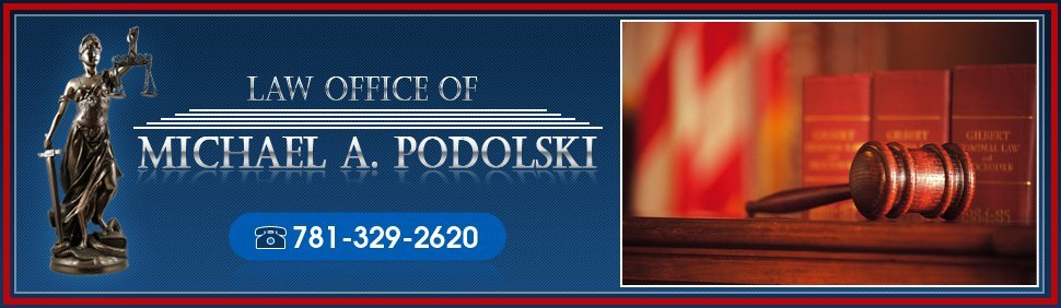 Attorney - Dedham, MA - Law Office of Michael A. Podolski