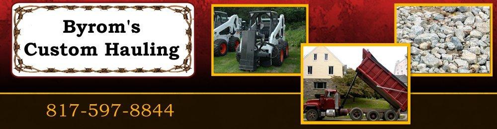 Hauling Contractors - Weatherford, TX - Byrom's Custom Hauling