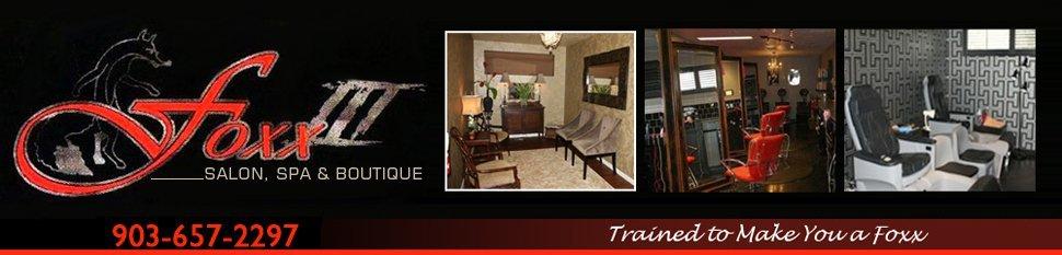 Salon Spa - Henderson, TX Foxx III Salon, Spa & Boutique