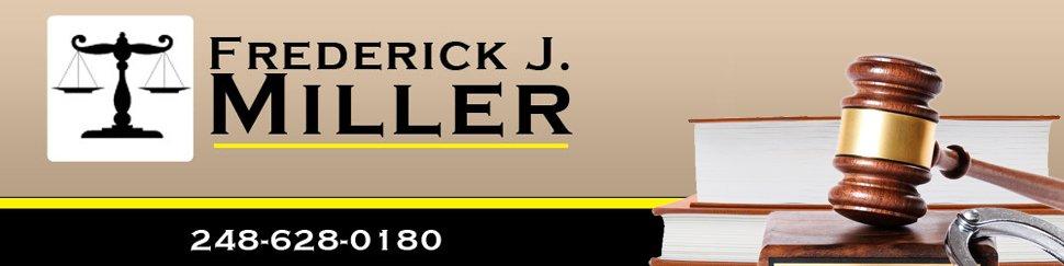 Attorney - Frederick J. Miller - Oxford, MI