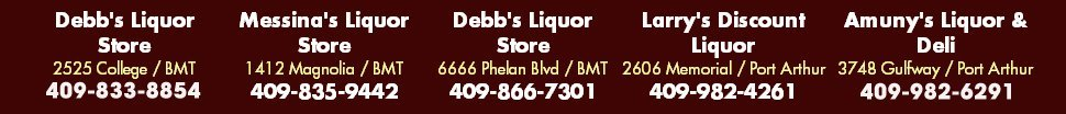 Debb's Liquor, Messina's Liquor Store, Larry's Discount Liquor, Amuny's Liquor & Deli - Party Beverage Supplies - Golden Triangle, TX
