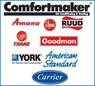 ComfortMaker - Carrier - York - Amana - Goodman - Rheem - American Standard - Ruud - Trane