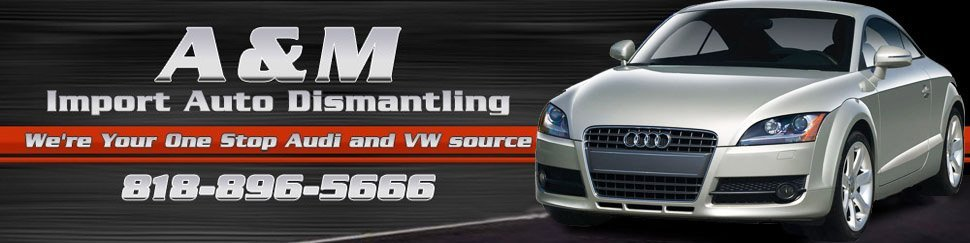 Used Auto Parts and Wrecking - Sun Valley, CA - A & M Import Auto Dismantling