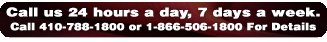 Call us 24 hours a day, 7 days a week., Call 410-788-1800 or 1-866-506-1800 For Details
