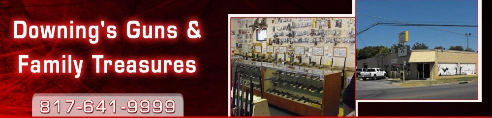 Gunsmith - Cleburne, TX - Downing's Guns & Family Treasures