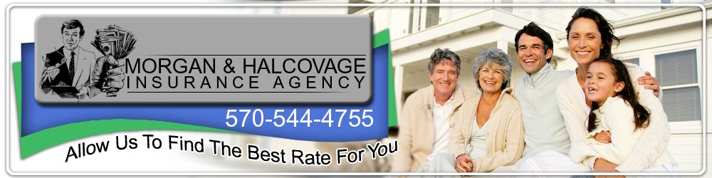 Insurance Company - Minersville and Pottsville, PA - Morgan & Halcovage Insurance Agency