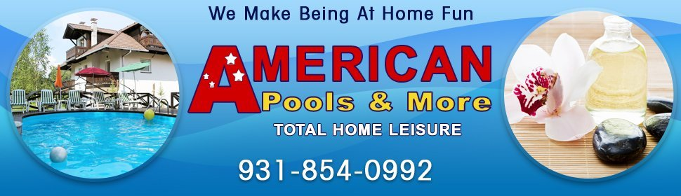 Pools, Spas, and Billiards - Cookeville,  TN  - American Pools & More - Total Home Leisure