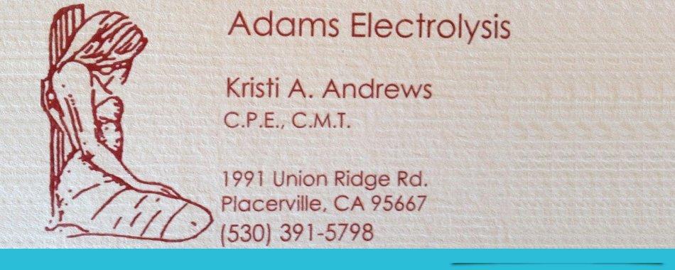 Electrolysis | Placerville, CA | Adams Electrolysis | 530-748-1285