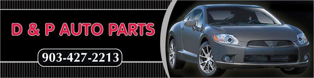 Auto Services - Clarksville, TX - D & P Auto Parts