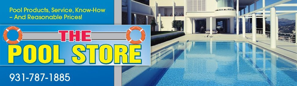The Pool Store - Swimming Pools Construction, Maintenance and Supply - Crossville, TN
