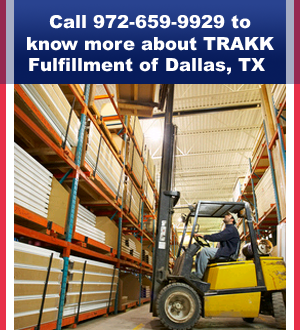 Order Fulfillment - Dallas, TX  - TRAKK Fulfillment - Order Fulfillment - Call 972-659-9929 to know more about TRAKK Fulfillment of Dallas, TX