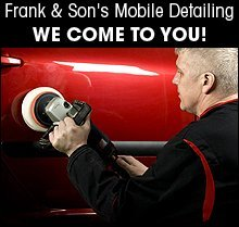 Auto Detailing - Moreno Valley, CA  - Frank & Son's Mobile Detailing