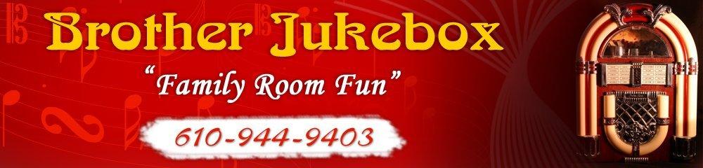 Jukeboxes Fleetwood, PA - Brother Jukebox 610-944-9403