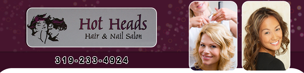 Hair Salon - Waterloo, IA - Hot Heads Hair & Nail Salon