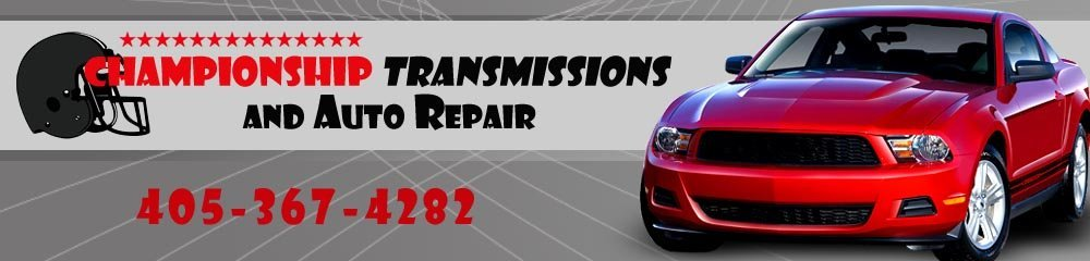 General Auto Repair And Service - Oklahoma City, OK - Championship Transmissions and Auto Repair