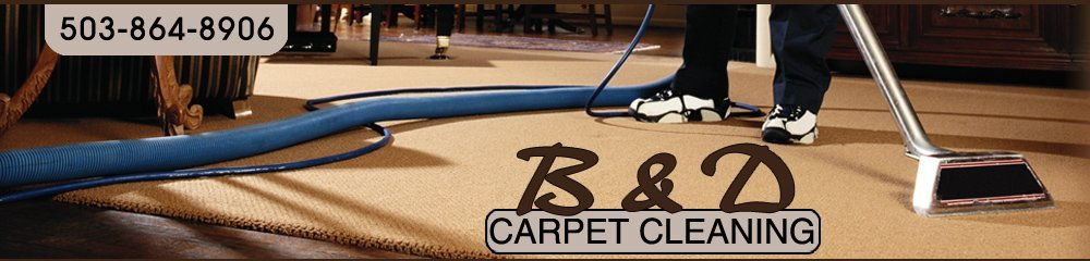 Carpet Cleaning Yamhill OR - B & D Carpet Cleaning 5038648906
