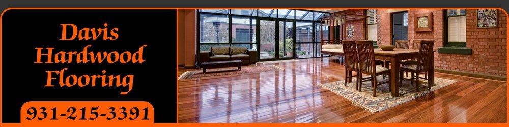 Flooring Contractor Columbia Tn Davis Hardwood Flooring