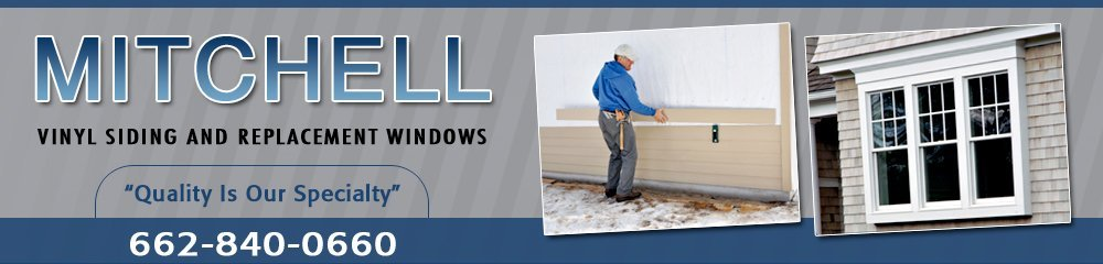 Siding Contractor - Tupelo, MS - Mitchell Vinyl Siding And Replacement Windows