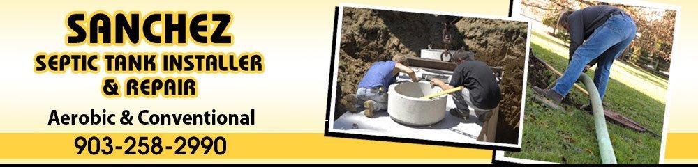 Septic Installation - Tyler, TX - Sanchez Septic Tank Installer & Repair