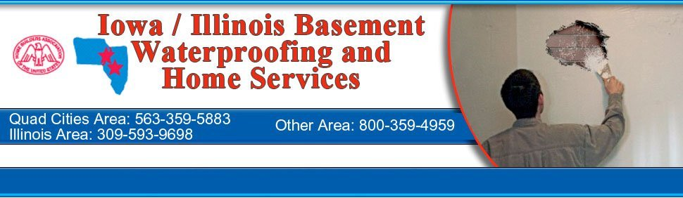 Iowa / Illinois Basement Waterproofing and Home Services - Waterproofing Contractor / Foundation and Concrete Contractor  - Davenport, IA