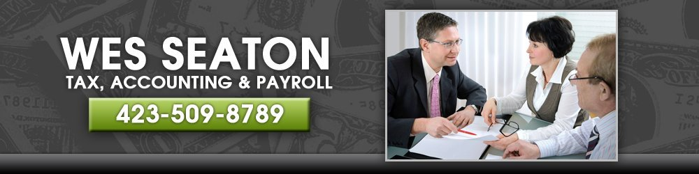Accounting Service - Chattanooga, TN - Wes Seaton Tax, Accounting & Payroll