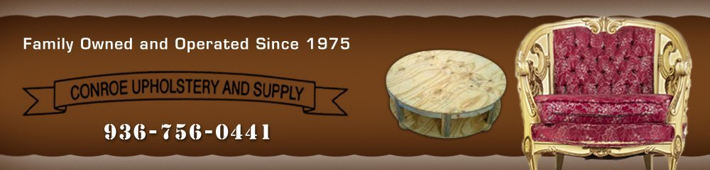 Furniture Upholstery - Conroe, TX - Conroe Upholstery And Supply