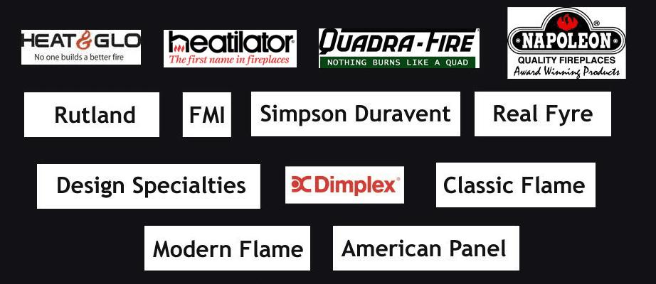 Heat & Glo | Quadra-Fire | Napoleon | FMI | Simpson Duravent | Real Fyre | Design Specialties | Dimplex | Classic Flame | Modern Flame | American Panel | Rutland