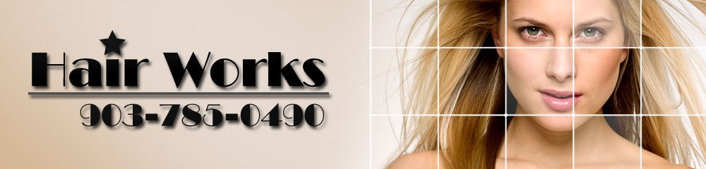 Hairstyling Paris, TX - Hair Works 903-785-0490