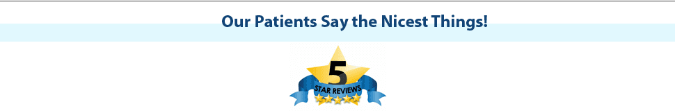 Our Patients say the nicest things