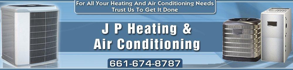 HVAC Service - Palmdale, CA - J P Heating & Air Conditioning