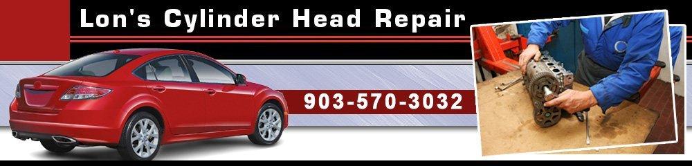 Cylinder Repair - Tyler,  TX - Lon's Cylinder Head Repair