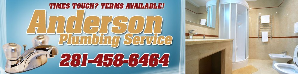Plumbing Services - Channelview, TX - Anderson Plumbing Service