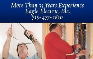 Electrician - Eagle River, WI  - Eagle Electric, Inc. - Electrician - More Than 35 Years Experience Eagle Electric, Inc. 715-477-1810