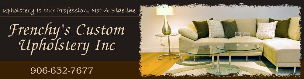 Upholsterer - Sault Sainte Marie, MI - Frenchy's Custom Upholstery Inc