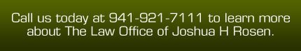 Lawyer - Sarasota FL - The Law Office of Joshua H Rosen - Call us today at 941-921-7111 to learn more about The Law Office of Joshua H Rosen.