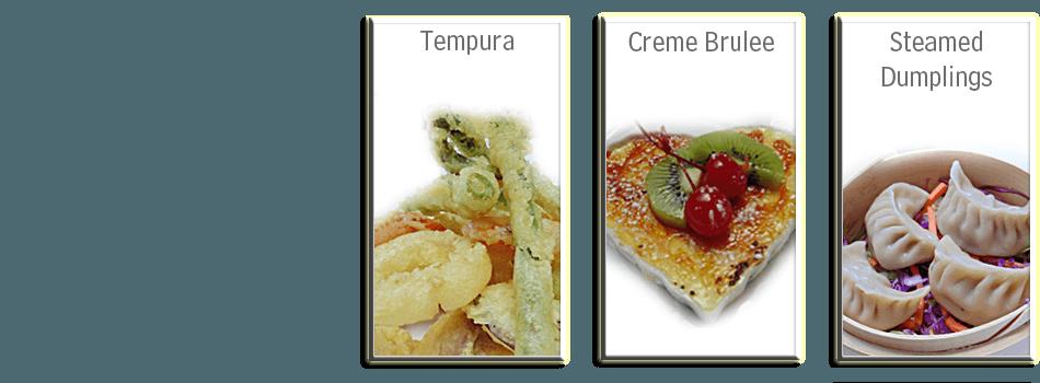 Creme Brule | Tempura | Steamed Dumplings