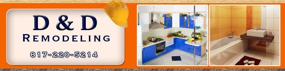 Remodeling Contractors - Springtown, TX - D & D Remodeling