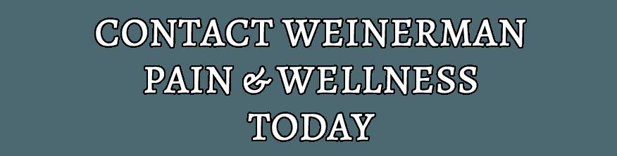 CONTACT WEINERMAN PAIN & WELLNESS TODAY