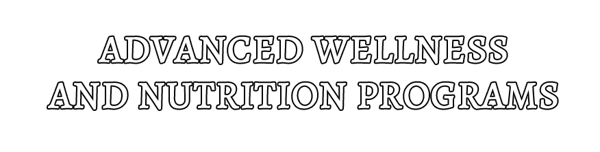 ADVANCED WELLNESS AND NUTRITION PROGRAMS