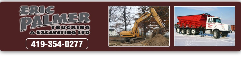 Eric Palmer Trucking & Excavating LTD - Bowling Green, OH - Excavating And Trucking Services