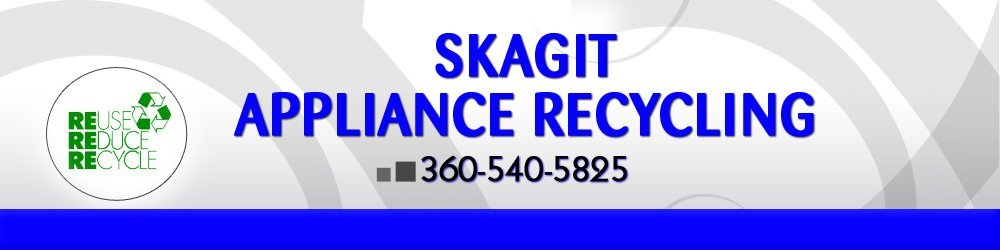 Appliance Recycling - Skagit Co, WA - Skagit Appliance Recycling